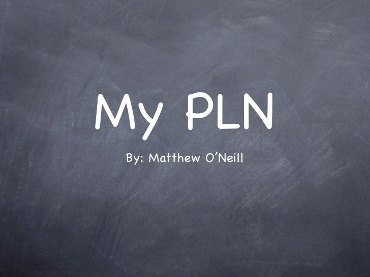 My PLN  By: Matthew O'Neill