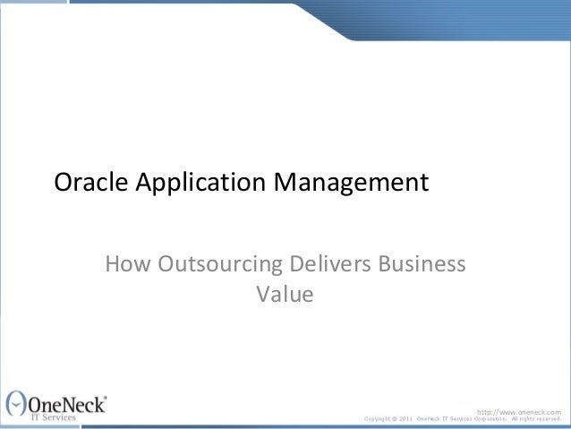 Oracle Application Management   How Outsourcing Delivers Business                Value                                    ...