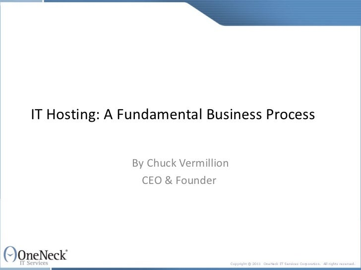IT Hosting: A Fundamental Business Process By Chuck Vermillion CEO & Founder
