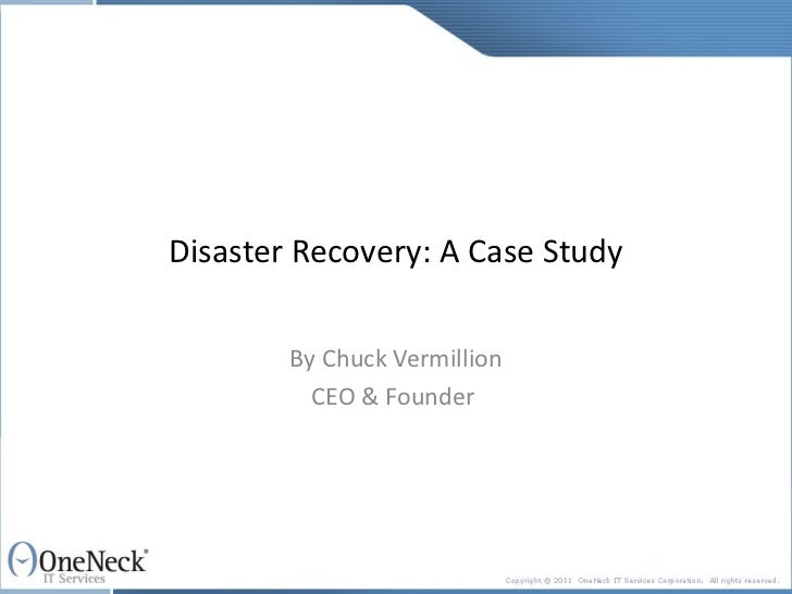 Disaster Recovery: A Case Study By Chuck Vermillion CEO & Founder