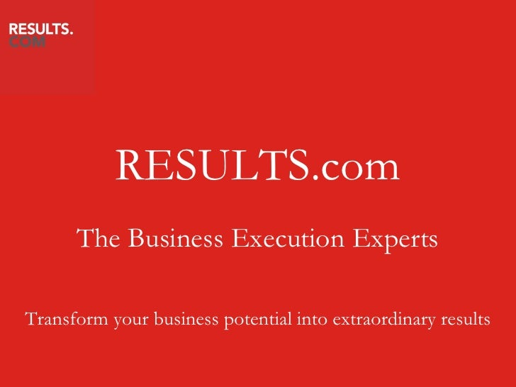 RESULTS.com       The Business Execution Experts  Transform your business potential into extraordinary results