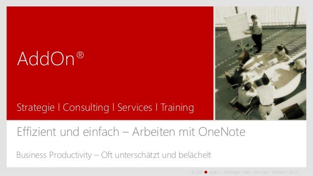 AddOn® Strategie l Consulting l Services l Training © 2017  AddOn · Böblingen · Köln · München · Walldorf · Zürich Effizi...