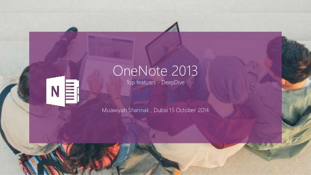 OneNote 2013 Top features - DeepDive Muawiyah Shannak , Dubai 15 October 2014