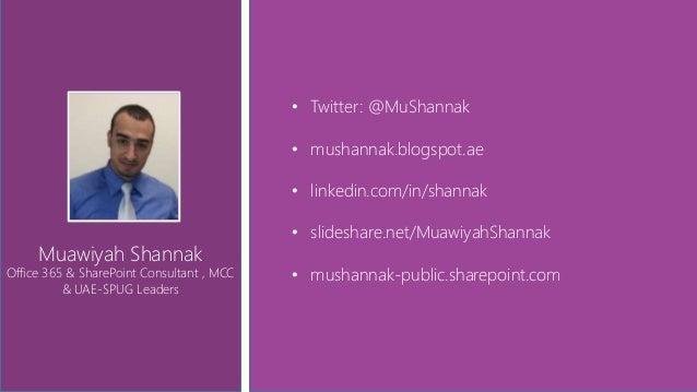 Muawiyah Shannak Office 365 & SharePoint Consultant , MCC & UAE-SPUG Leaders • Twitter: @MuShannak • mushannak.blogspot.ae...