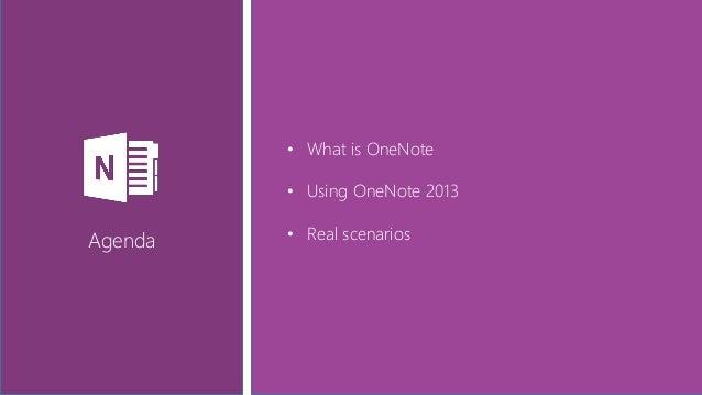 • What is OneNote • Using OneNote 2013 • Real scenariosAgenda
