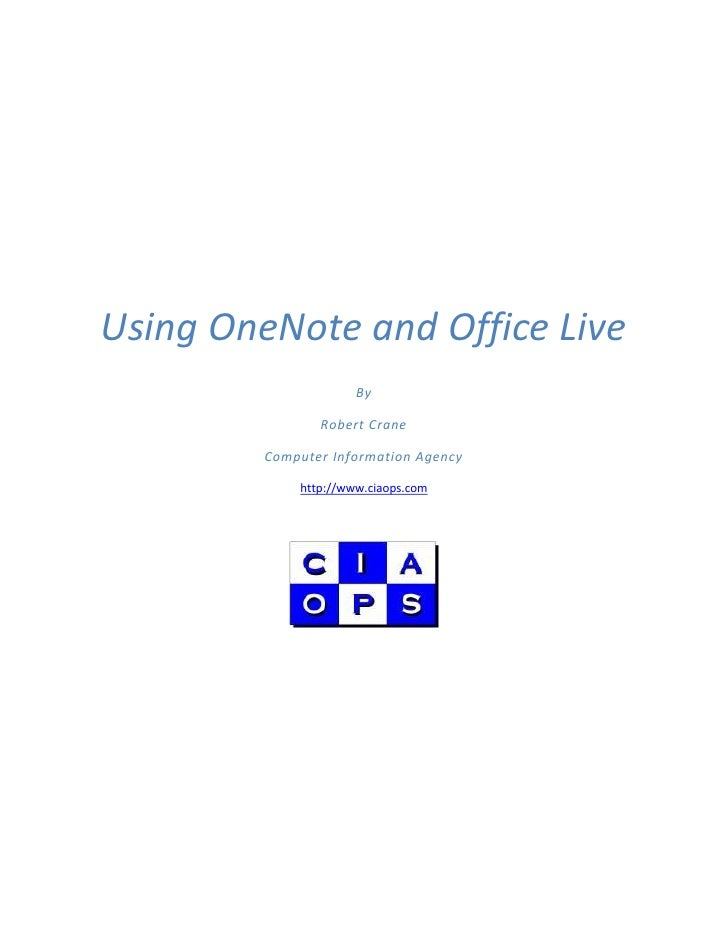 Using OneNote and Office Live                       By                  Robert Crane           Computer Information Agency...