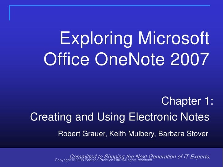 1<br />Exploring Microsoft Office OneNote 2007<br />Chapter 1:<br />Creating and Using Electronic Notes<br />Robert Grauer...