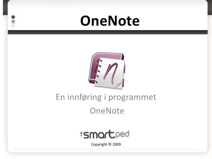 OneNote    En innføring i programmet          OneNote           Copyright © 2009