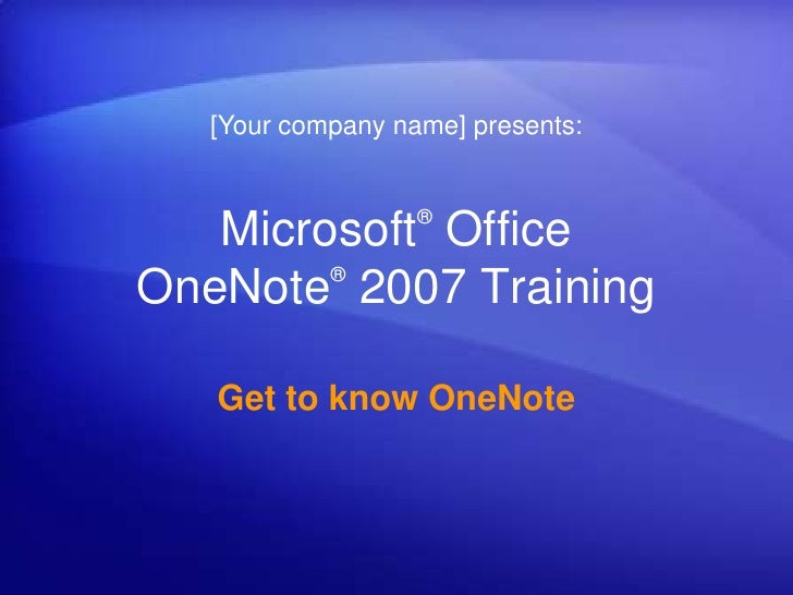 [Your company name] presents:<br />Microsoft® Office OneNote®2007 Training<br />Get to know OneNote<br />