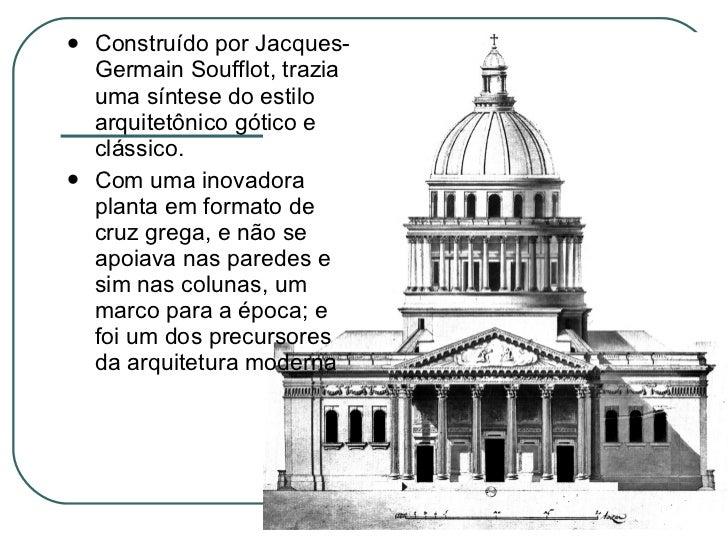<ul><li>Construído por Jacques-Germain Soufflot, trazia uma síntese do estilo arquitetônico gótico e clássico. </li></ul><...