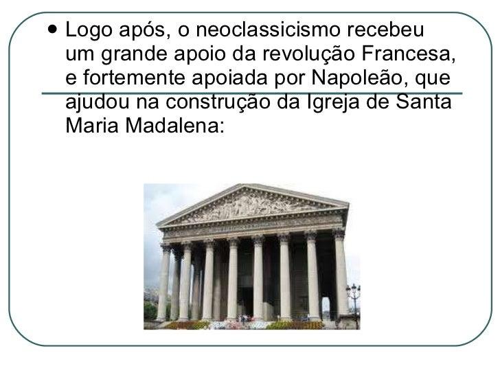 <ul><li>Logo após, o neoclassicismo recebeu um grande apoio da revolução Francesa, e fortemente apoiada por Napoleão, que ...