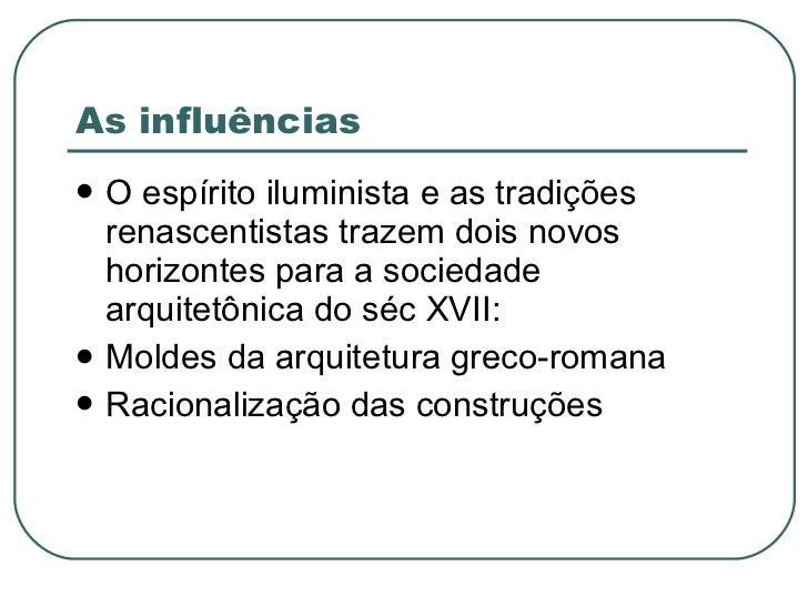 As influências <ul><li>O espírito iluminista e as tradições renascentistas trazem dois novos horizontes para a sociedade a...