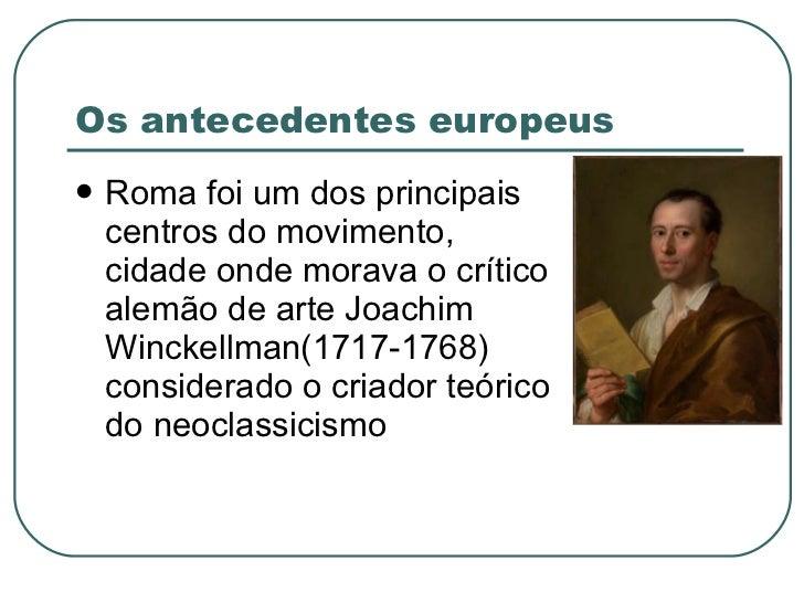 Os antecedentes europeus <ul><li>Roma foi um dos principais centros do movimento, cidade onde morava o crítico alemão de a...