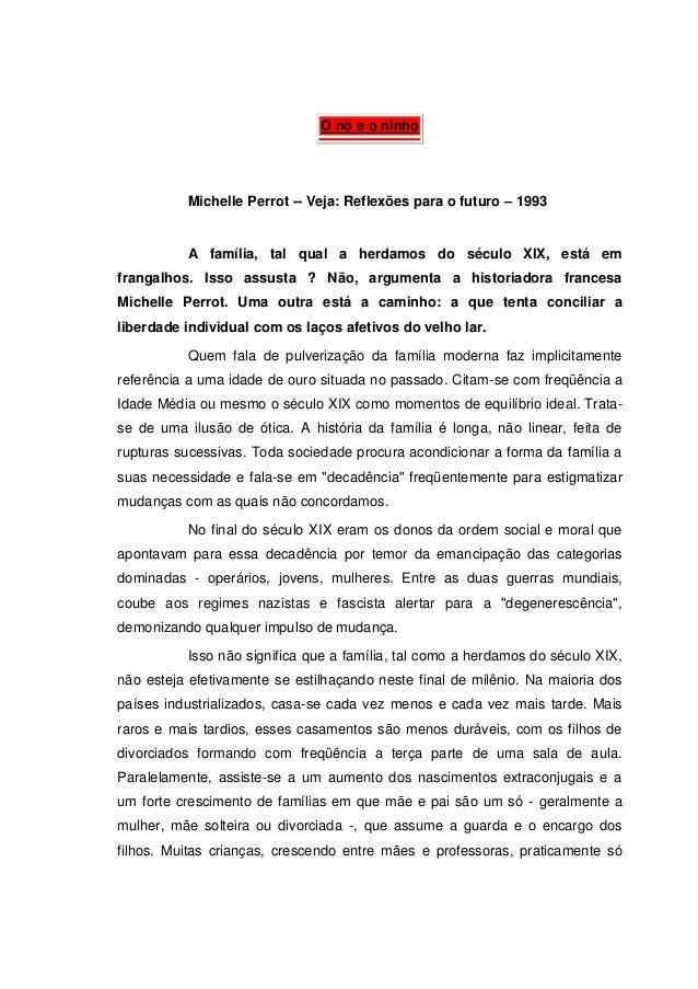 O nó e o ninho  Michelle Perrot -- Veja: Reflexões para o futuro – 1993  A família, tal qual a herdamos do século XIX, est...