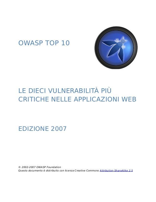 OWASP TOP 10  LE DIECI VULNERABILITÀ PIÙ  CRITICHE NELLE APPLICAZIONI WEB  EDIZIONE 2007  © 2002-2007 OWASP Foundation  Qu...