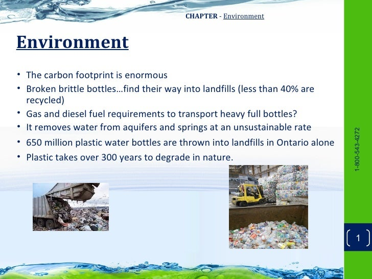 CHAPTER - EnvironmentEnvironment• The carbon footprint is enormous• Broken brittle bottles…find their way into landfills (...