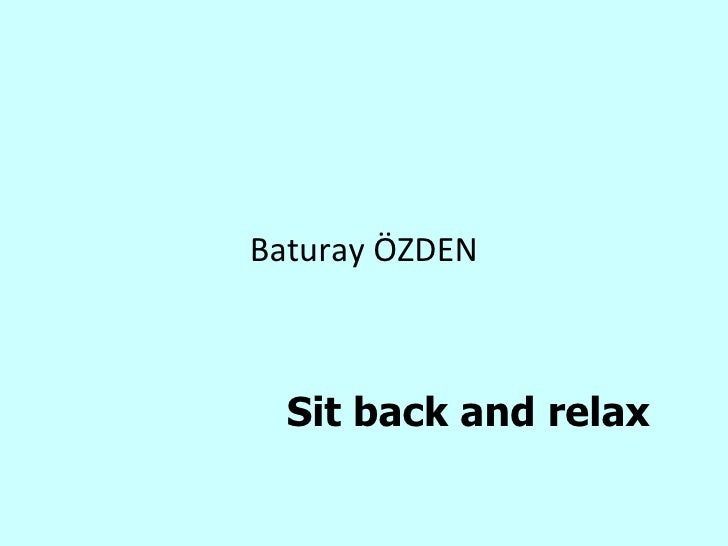 Sit back and relax Baturay ÖZDEN