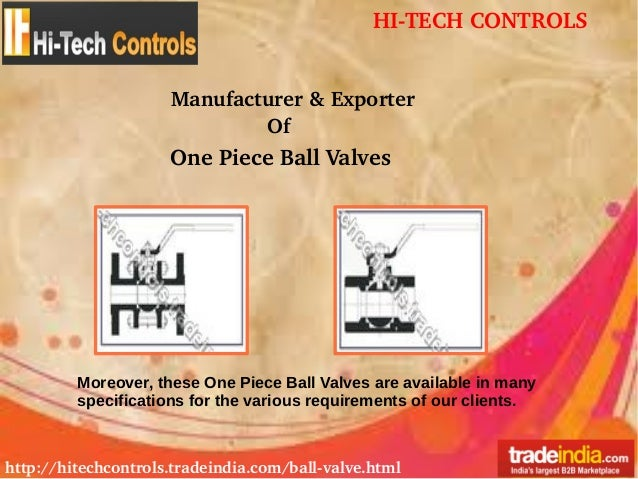 HITECHCONTROLS http://hitechcontrols.tradeindia.com/ballvalve.html Manufacturer&Exporter Of OnePieceBallValves Mor...
