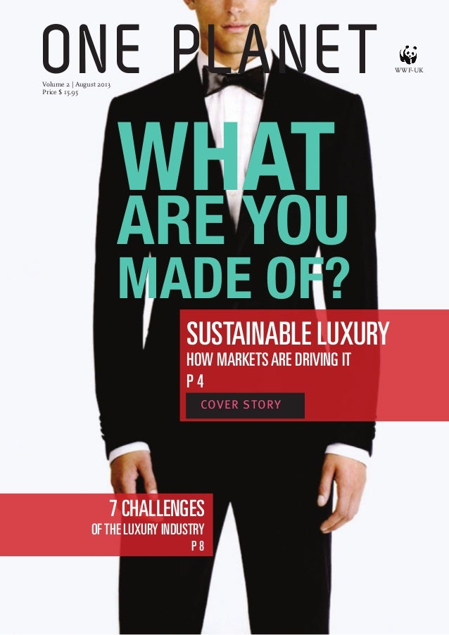 ONE PLANET 1 SUSTAINABLE LUXURY HOW MARKETSARE DRIVING IT P 4 7 CHALLENGES OFTHE LUXURY INDUSTRY P 8 ONE PLANET COVER STOR...
