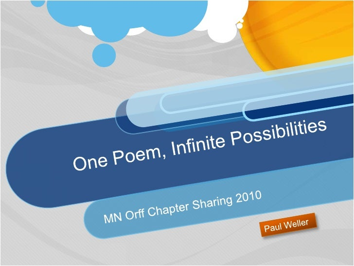 One Poem, Infinite Possibilities<br />MN Orff Chapter Sharing 2010<br />Paul Weller<br />