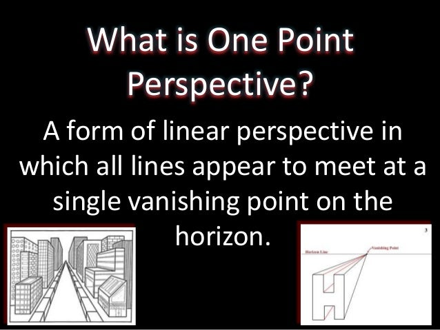 What is One Point Perspective? A form of linear perspective in which all lines appear to meet at a single vanishing point ...