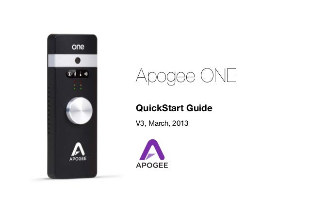 Apogee ONE QuickStart Guide V3, March, 2013