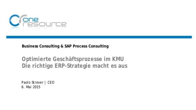 Business Consulting & SAP Process Consulting Optimierte Geschäftsprozesse im KMU Die richtige ERP-Strategie macht es aus P...