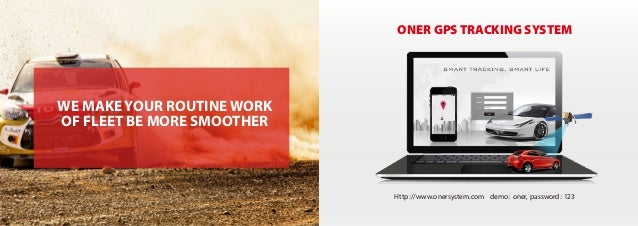 ONER GPS TRACKING SYSTEM WE MAKE YOUR ROUTINE WORK OF FLEET BE MORE SMOOTHER Http://www.onersystem.com demo: oner, passwor...