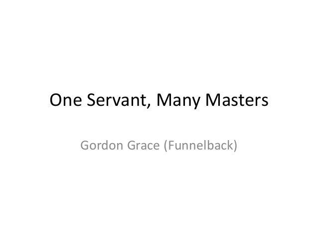 One Servant, Many Masters Gordon Grace (Funnelback)