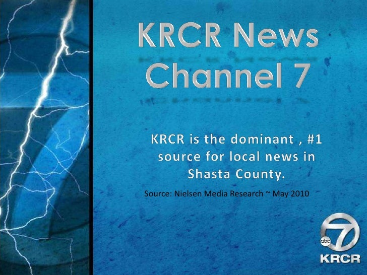 KRCR News <br />Channel 7<br />KRCR is the dominant , #1 source for local news in Shasta County.<br />Source: Nielsen Medi...