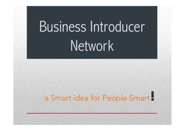 Business Introducer Network a Smart idea for People Smart!