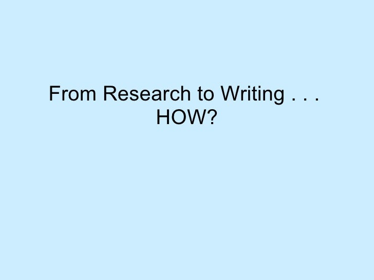 From Research to Writing . . .  HOW?