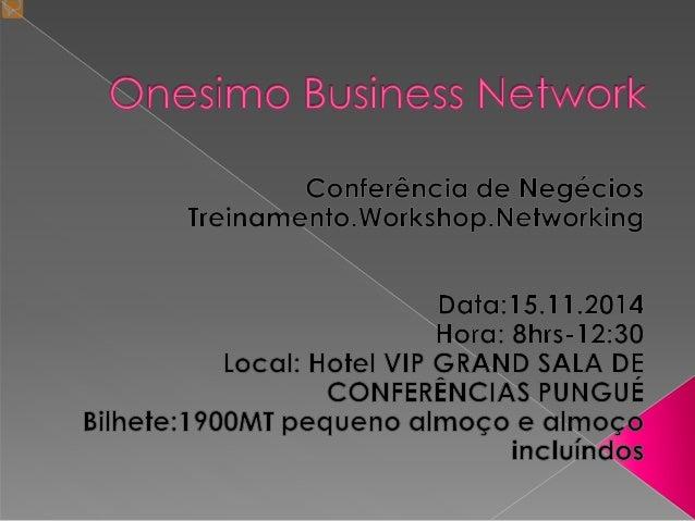  Treinar os participantes em matérias ligadas com negócios  Criação de novas oportunidades de negócio  Criação de mais ...