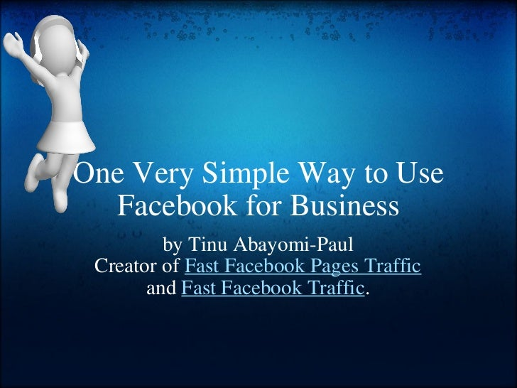 One Very Simple Way to Use Facebook for Business by Tinu Abayomi-Paul Creator of  Fast Facebook Pages Traffic  and  Fast F...