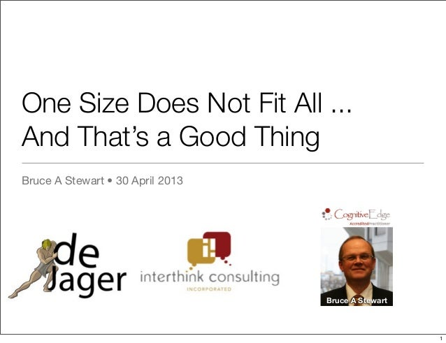 One Size Does Not Fit All ...And That's a Good ThingBruce A Stewart • 30 April 2013Bruce A Stewart1