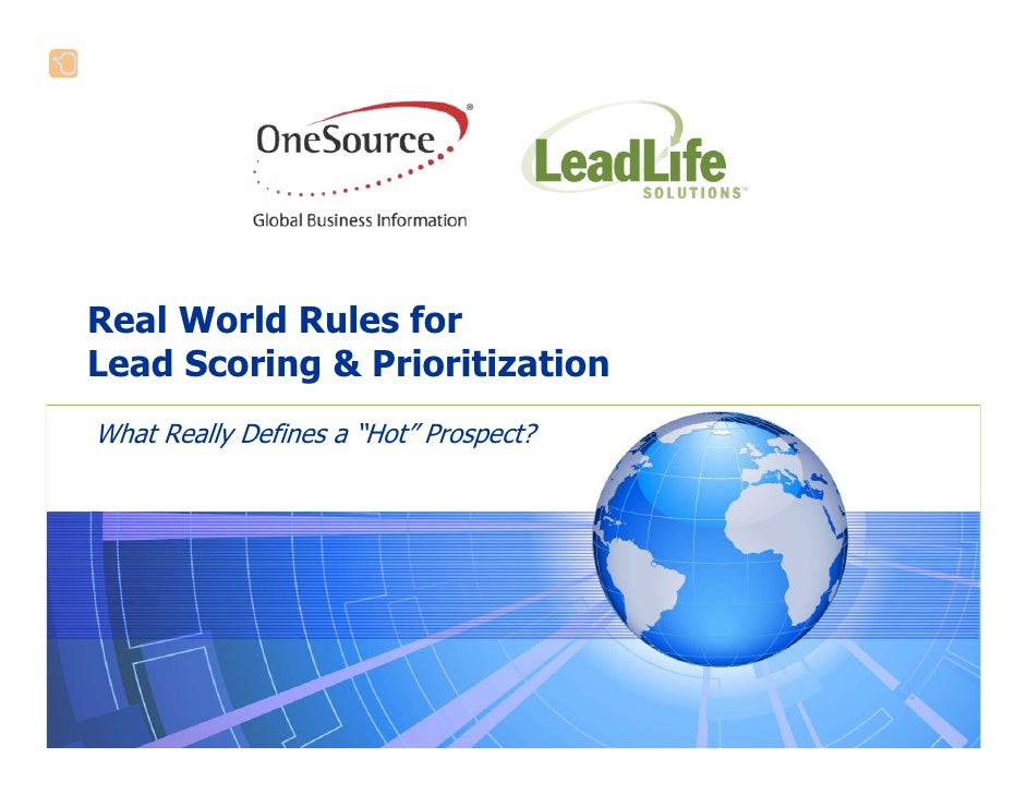 "Real World Rules for Lead Scoring & Prioritization What Really Defines a ""Hot"" Prospect?"