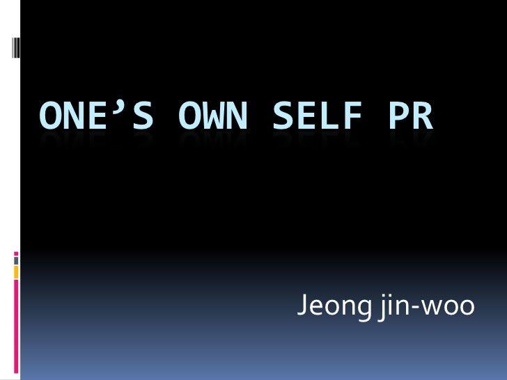 ONE'S OWN SELF PR           Jeong jin-woo