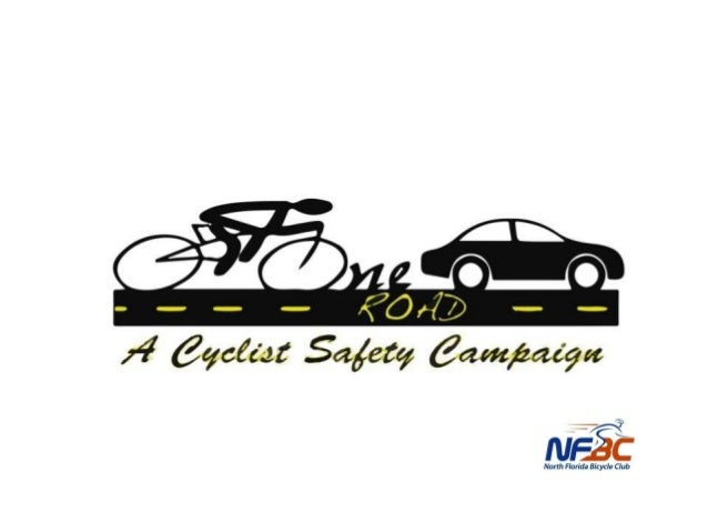 One Road A Cyclist Safety Campaign  One Road is a comprehensive, multimedia campaign developed by the North Florida Bicycl...