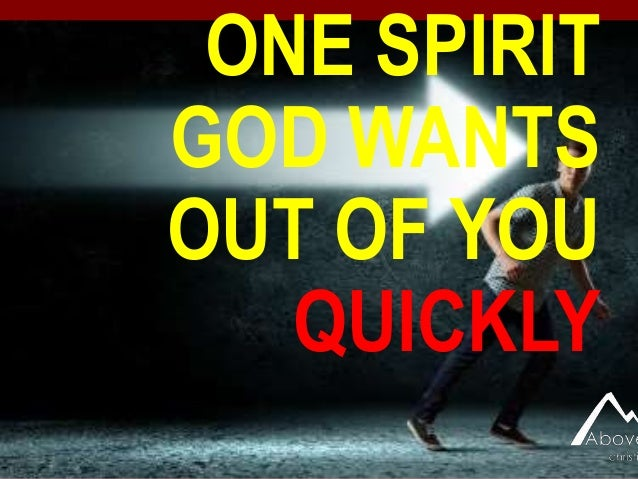 ONE SPIRIT GOD WANTS OUT OF YOU QUICKLY