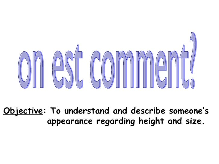 on est comment? Objective : To understand and describe someone's  appearance regarding height and size.