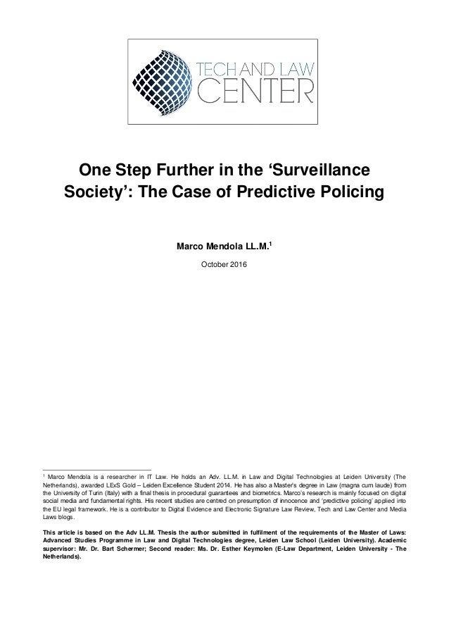 One Step Further in the 'Surveillance Society': The Case of Predictive Policing Marco Mendola LL.M.1 October 2016 1 Marco ...