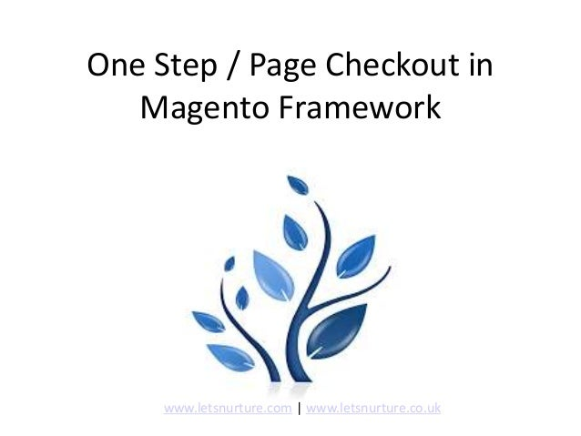 One Step / Page Checkout in Magento Framework www.letsnurture.com | www.letsnurture.co.uk