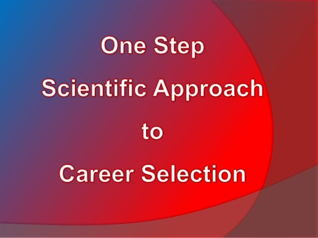 There's a lot of material whichtells you how to choose orselect the career that's rightfor you.