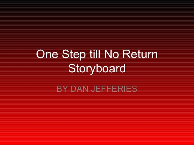 One Step till No Return     Storyboard   BY DAN JEFFERIES
