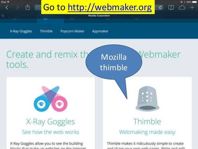 Go to http://webmaker.org Mozilla thimble