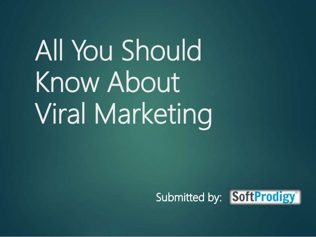 All You Should Know About Viral Marketing Submitted by: