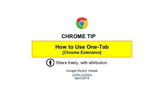 How to Use One-Tab [Chrome Extension] Share freely, with attribution. Google Rocks! Hawaii Linda Lindsay April 2014 CHROME...