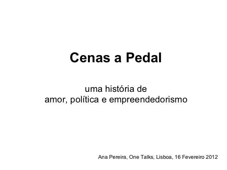Cenas a Pedal          uma história deamor, política e empreendedorismo            Ana Pereira, One Talks, Lisboa, 16 Feve...
