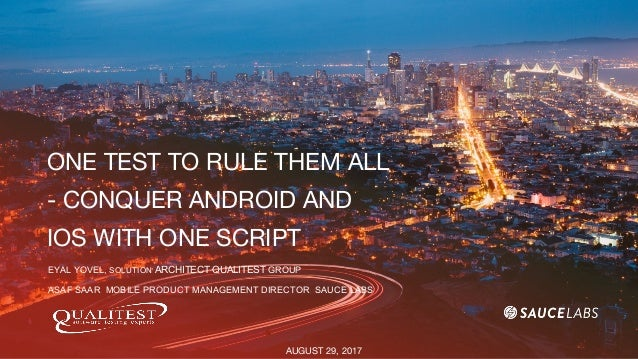 ONE TEST TO RULE THEM ALL - CONQUER ANDROID AND IOS WITH ONE SCRIPT EYAL YOVEL, SOLUTION ARCHITECT QUALITEST GROUP AUGUST ...