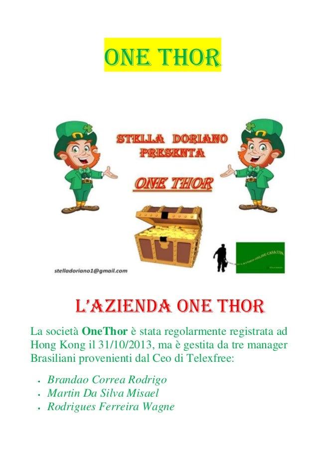 ONE Thor L'AZIENDA ONE THOR La società OneThor è stata regolarmente registrata ad Hong Kong il 31/10/2013, ma è gestita da...